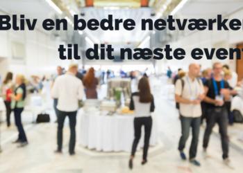 10 tips: Bliv en bedre netværker til næste event