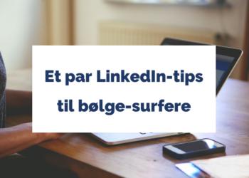 Et par LinkedIn-tips til bølge-surfere