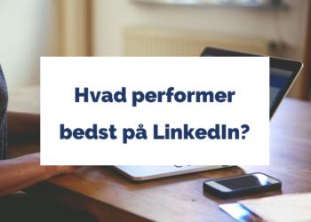 Hvad performer bedst på LinkedIn?